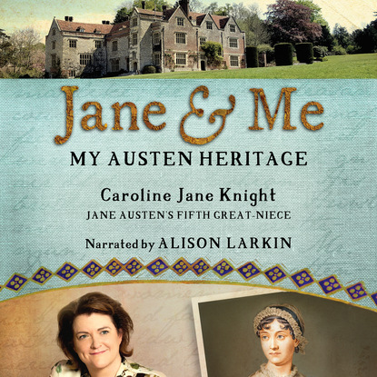 Caroline Jane Knight Jane & Me - My Austen Heritage (Unabridged) jane austen the collected works of jane austen