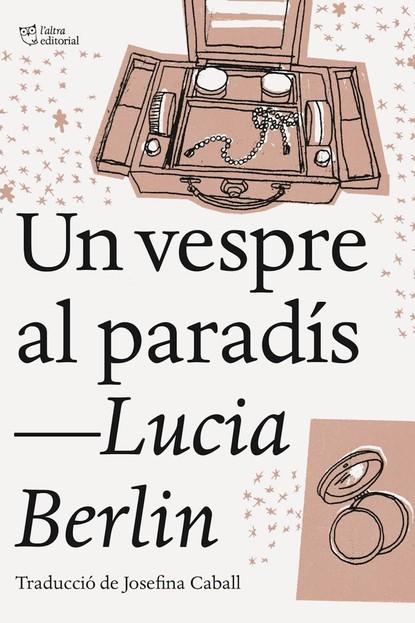 anna maria vilallonga contes per a les nits de lluna plena Lucia Berlin Un vespre al paradís