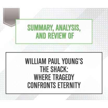Start Publishing Notes Summary, Analysis, and Review of William Paul Young's The Shack: Where Tragedy Confronts Eternity (Unabridged) артем каменистый земли хайтаны