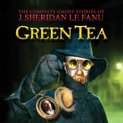 J. Sheridan Le Fanu Green Tea - The Complete Ghost Stories of J. Sheridan Le Fanu, Vol. 3 of 30 (Unabridged) m r james the complete ghost stories of m r james vol 3 unabridged