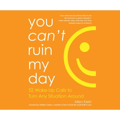 You Can't Ruin My Day - 52 Wake-Up Calls to Turn Any Situation Around (Unabridged)