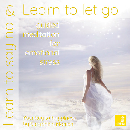 Seraphine Monien Learn to Say No & Learn to Let Go - Guided Meditation for Emotional Stress tõnn sarv learn to say good bye