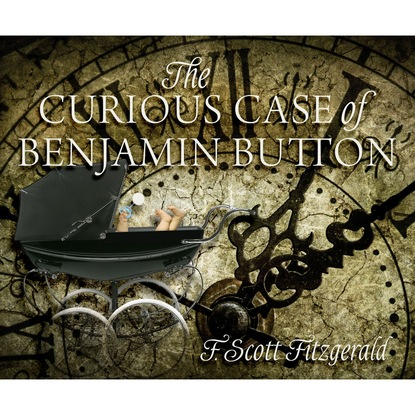 F. Scott Fitzgerald The Curious Case of Benjamin Button (Unabridged)