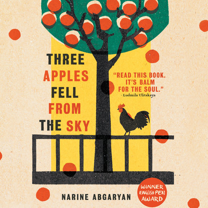 Наринэ Абгарян Three Apples Fell from the Sky (Unabridged) абгарян наринэ юриковна счастье муры