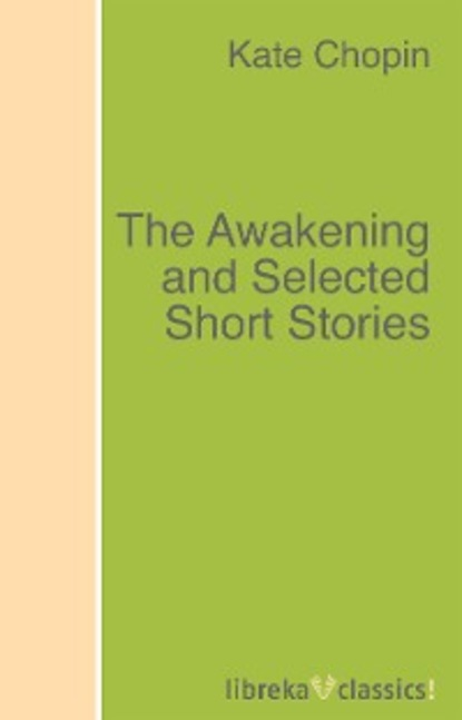 Kate Chopin The Awakening and Selected Short Stories недорого