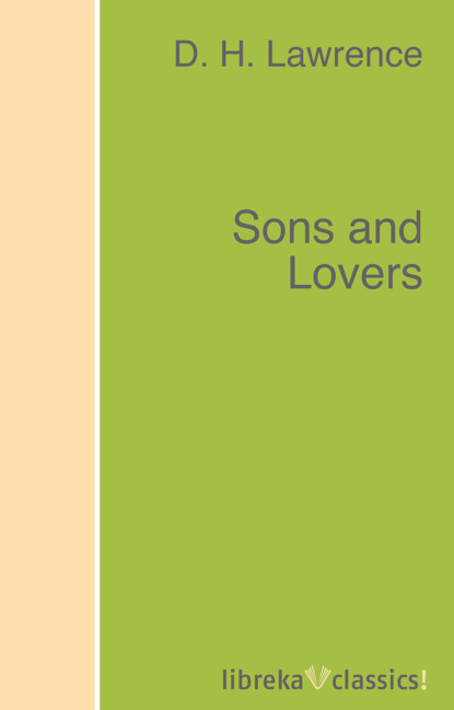 sons and lovers D. H. Lawrence Sons and Lovers