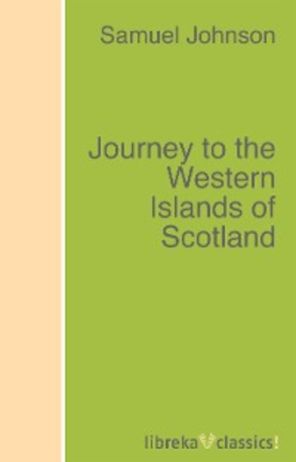 Samuel Johnson Journey to the Western Islands of Scotland james boswell the journal of a tour to the hebrides with samuel johnson ll d