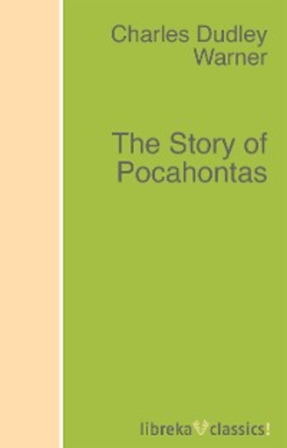 Charles Dudley Warner The Story of Pocahontas virginia watson princess pocahontas
