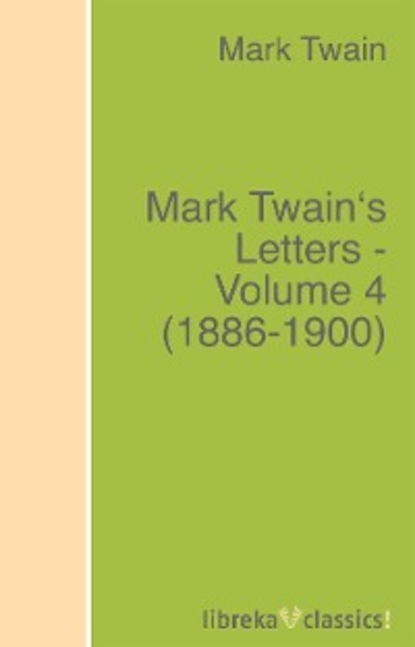 Марк Твен Mark Twain's Letters - Volume 4 (1886-1900) c s lewis collected letters volume two books broadcasts and war 1931–1949