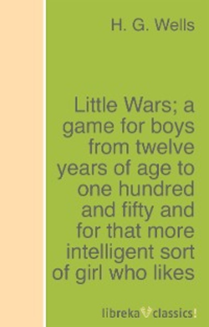 Фото - H. G. Wells Little Wars; a game for boys from twelve years of age to one hundred and fifty and for that more intelligent sort of girl who likes boys' games and books. marquez gabriel garcia one hundred years of solitude