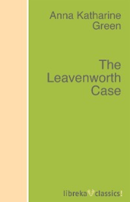 Anna Katharine Green The Leavenworth Case недорого