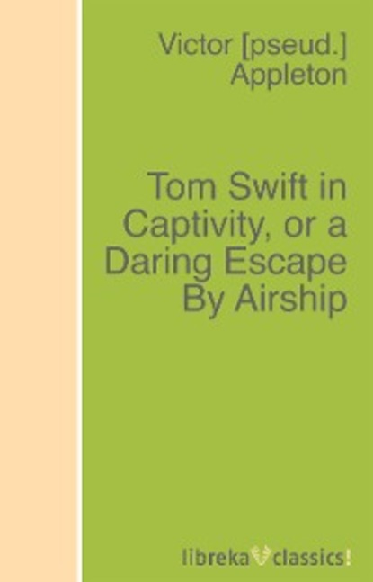 Victor Appleton Tom Swift in Captivity, or a Daring Escape By Airship сумка to be by tom beret
