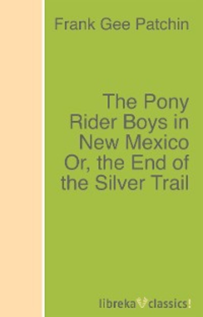 Frank Gee Patchin The Pony Rider Boys in New Mexico Or, the End of the Silver Trail midnight in mexico