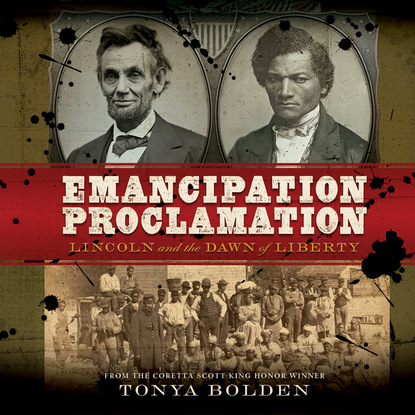 Tonya Bolden Emancipation Proclamation - Lincoln and the Dawn of Liberty (Unabridged) ian mcneely the emancipation of writing