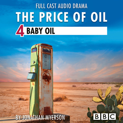 Jonathan Myerson The Price of Oil, Episode 4: Baby Oil (BBC Afternoon Drama) dan dicker oil s endless bid taming the unreliable price of oil to secure our economy