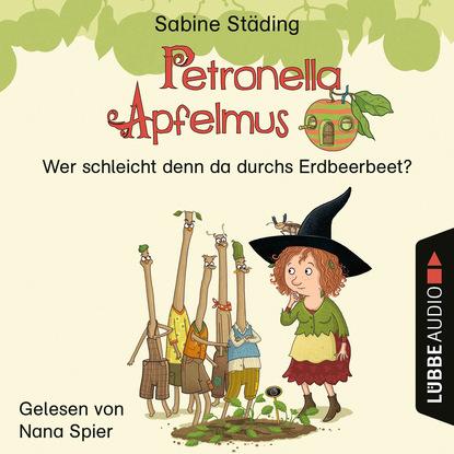 Sabine Städing Wer schleicht denn da durchs Erdbeerbeet - Petronella Apfelmus, Teil 2 (Ungekürzt) sabine städing petronella apfelmus teil 7 hexenschnupfen fürchten sich heckenschrate der größte wichtel der welt