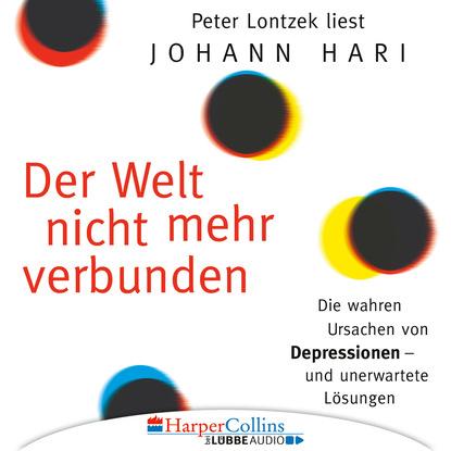 Der Welt nicht mehr verbunden - Die wahren Ursachen von Depressionen und unerwartete L?sungen