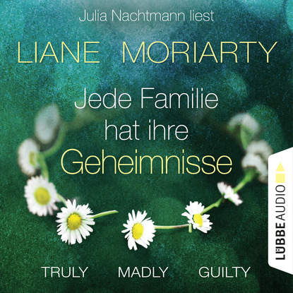 Фото - Лиана Мориарти Truly Madly Guilty - Jede Familie hat ihre Geheimnisse (Ungekürzt) moriarty l truly madly guilty