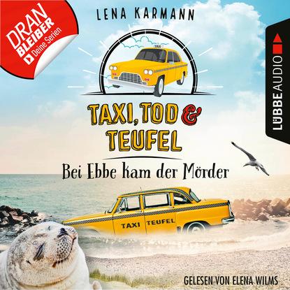 Lena Karmann Bei Ebbe kam der Mörder - Taxi, Tod und Teufel, Folge 3 (Ungekürzt) недорого