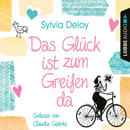 Sylvia Deloy Das Glück ist zum Greifen da (Gekürzt) thomas brezina auch das geht vorbei glücklich bleiben in schweren zeiten ungekürzt