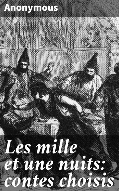 les mille et une nuits Anonyme Les mille et une nuits: contes choisis