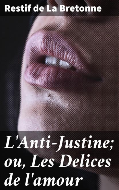 Restif de La Bretonne L'Anti-Justine; ou, Les Delices de l'amour недорого