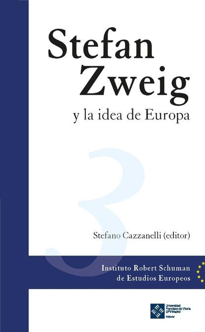 Stefano Cazzanelli Stefan Zweig y la idea de Europa florian koch desarrollo e integración reflexiones sobre colombia y la unión europea