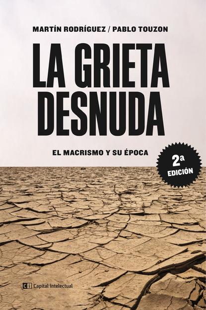Martín Rodriguez La grieta desnuda. El macrismo y su época herbert king el vivir y pensar orgánicos