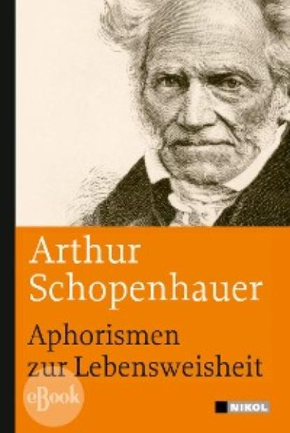 arthur schopenhauer aphorismen zur lebensweisheit Arthur Schopenhauer Aphorismen zur Lebensweisheit