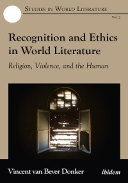 Vincent van Bever Donker Recognition and Ethics in World Literature solitude in society – a sociological study in french literature