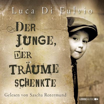 Luca Di Fulvio Der Junge, der Träume schenkte (Ungekürzt) rebecca michéle der weg der verlorenen träume