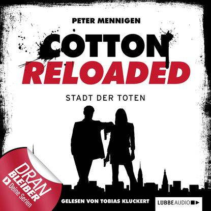 Peter Mennigen Jerry Cotton - Cotton Reloaded, Folge 17: Die Stadt der Toten peter mennigen jerry cotton cotton reloaded folge 15 tödliche bescherung