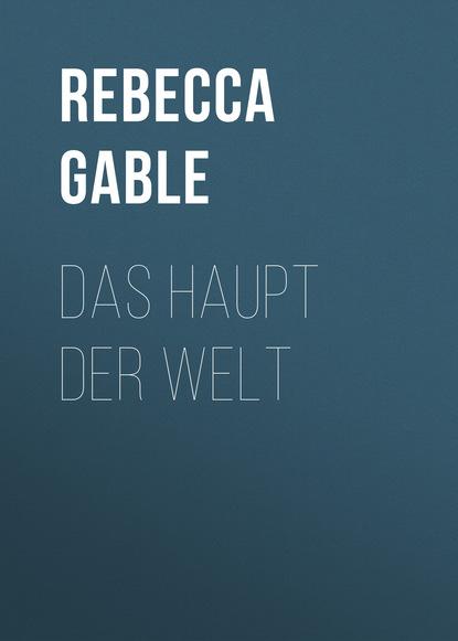 Rebecca Gable Das Haupt der Welt недорого