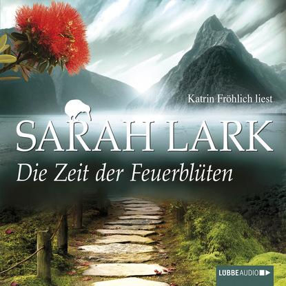 Sarah Lark Die Zeit der Feuerblüten недорого