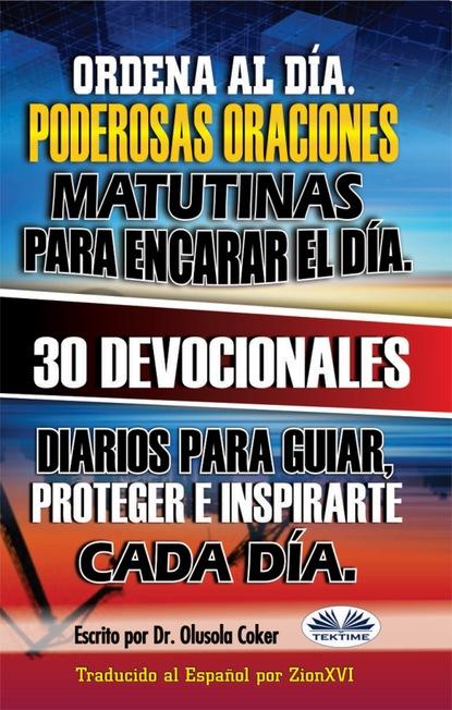 Olusola Coker Ordena Al Día. Poderosas Oraciones Matutinas Para Encarar El Día. olusola coker commandez le jour