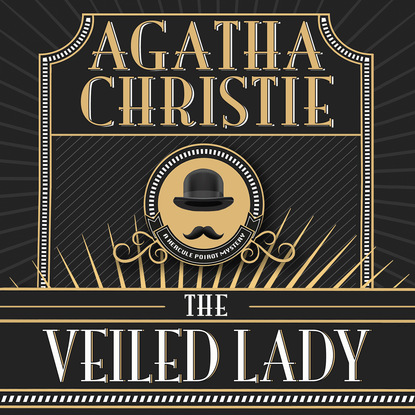 Agatha Christie Hercule Poirot, The Veiled Lady (Unabridged) agatha christie hercule poirot the disappearance of mr davenheim unabridged