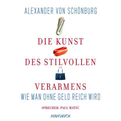 Alexander von Schönburg Die Kunst des stilvollen Verarmens - Wie man ohne Geld reich wird (Gekürzt) wolfgang matz die kunst des ehebruchs