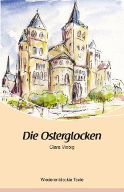 Clara Viebig Die Osterglocken коллектив авторов die gartenanlagen osterreich ungarns in wort und bild heft 1