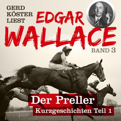 Der Preller - Gerd K?ster liest Edgar Wallace - Kurzgeschichten Teil 1, Band 3 (Unabbreviated)