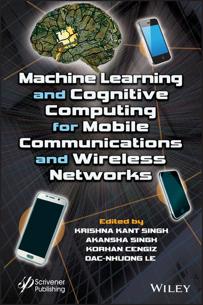Группа авторов Machine Learning and Cognitive Computing for Mobile Communications and Wireless Networks группа авторов machine learning algorithms and applications