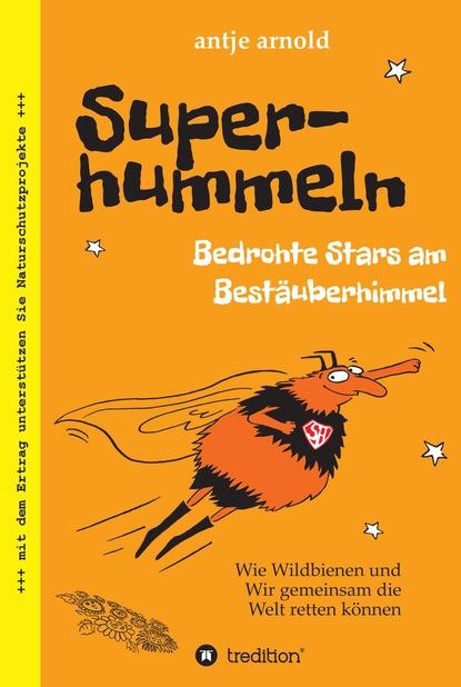 Antje Arnold Superhummeln - Bedrohte Stars am Bestäuberhimmel