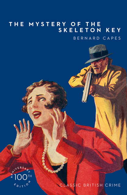 Фото - Bernard Capes The Mystery of the Skeleton Key hume fergus a coin of edward vii a detective story