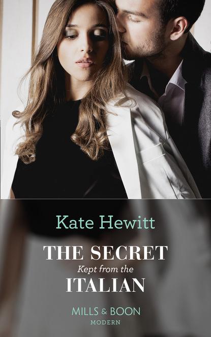 Кейт Хьюит The Secret Kept From The Italian the kept