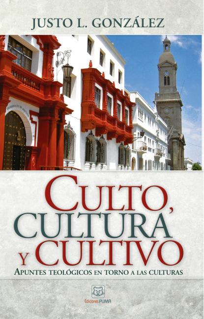 Justo Gonzalez Culto, cultura y cultivo недорого