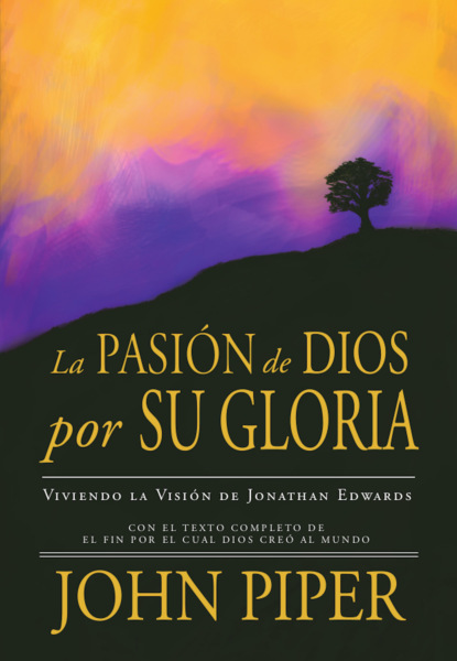 John Piper La Pasión de Dios por Su Gloria jonathan edwards selected sermons of jonathan edwards