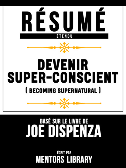 Mentors Library Resume Etendu: Devenir Super-Conscient (Becoming Supernatural) - Base Sur Le Livre De Joe Dispenza alice meyer comment bien caresser le clitoris la technique de l'excitation à la main devenez le meilleur amant