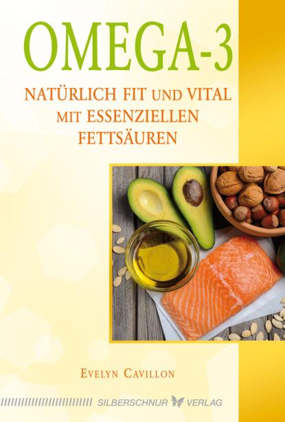 Evelyn Cavillon Omega-3 claire ewing natürlich heilen und krankheiten vorbeugen mit arganöl dem flüssigen gold marokkos