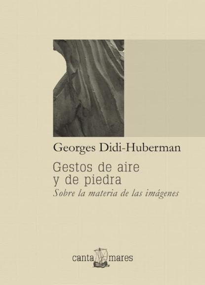 Georges Didi-Huberman Gestos de aire y de piedra georges didi huberman gestos de aire y de piedra