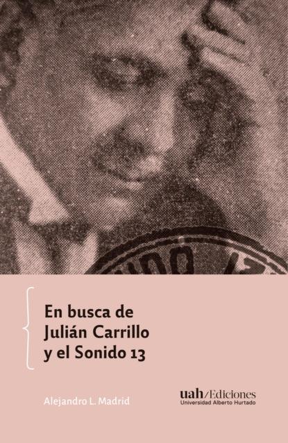 Alejandro L. Madrid En busca de Julián Carrillo y el Sonido 13 juan sebastián ochoa sonido sabanero y sonido paisa