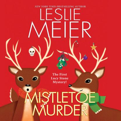 Фото - Leslie Meier Mistletoe Murder - Lucy Stone, Book 1 (Unabridged) leslie meier christmas cookie murder lucy stone book 6 unabridged